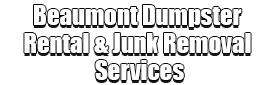 Beaumont Dumpster Rental & Junk Removal Services Logo-We Offer Residential and Commercial Dumpster Removal Services, Portable Toilet Services, Dumpster Rentals, Bulk Trash, Demolition Removal, Junk Hauling, Rubbish Removal, Waste Containers, Debris Removal, 20 & 30 Yard Container Rentals, and much more!